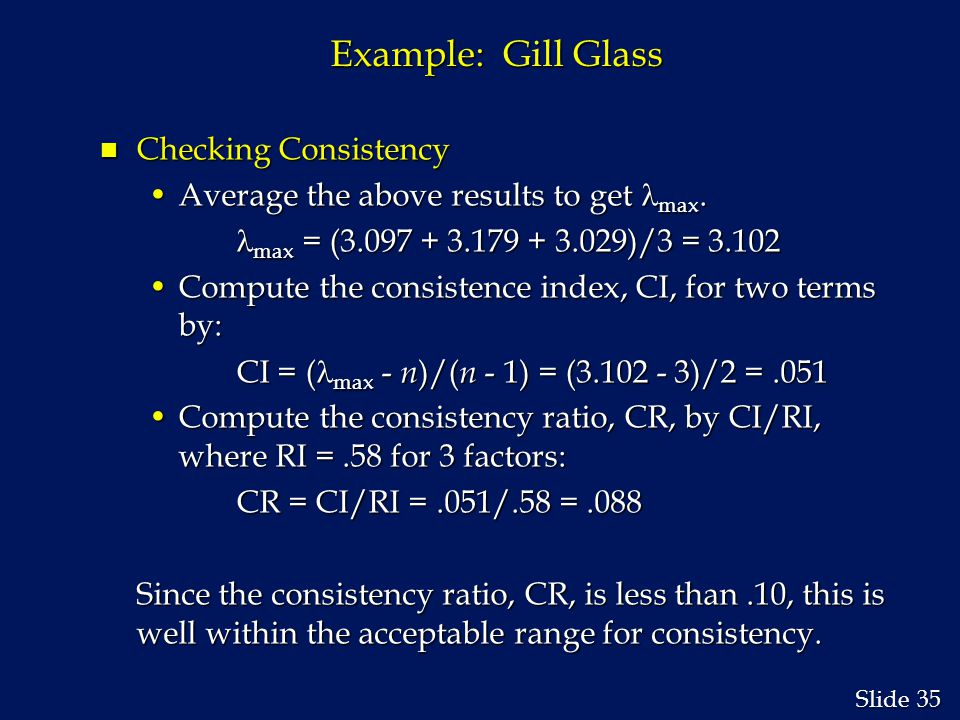 35 Slide Example: Gill Glass n Checking Consistency Average the above results to get max.Average the above results to get max.