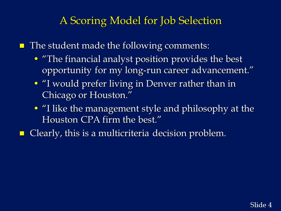 15 Slide A Scoring Model for Job Selection n Step 4: Compute the score for each decision alternative.