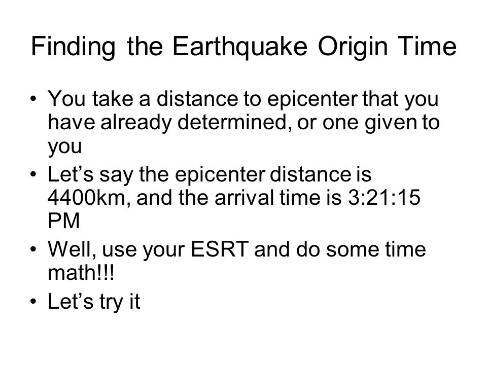 Finding the Earthquake Origin Time You take a distance to epicenter that you have already determined, or one given to you Let's say the epicenter dist