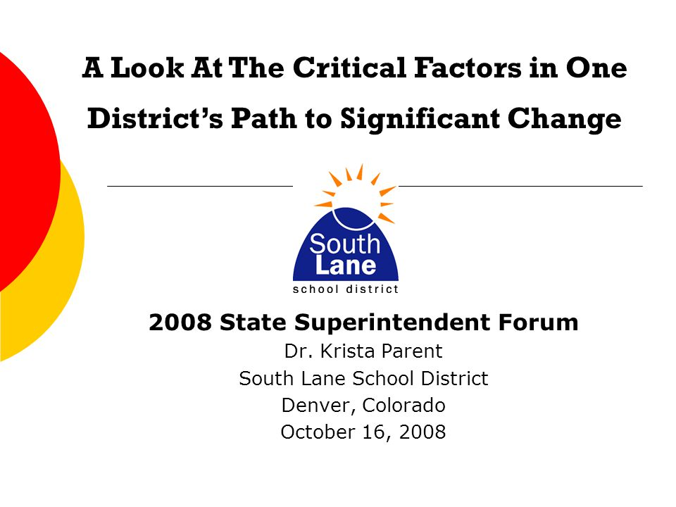 2008 State Superintendent Forum Dr. Krista Parent South Lane School District Denver, Colorado October 16, 2008 A Look At The Critical Factors in One D