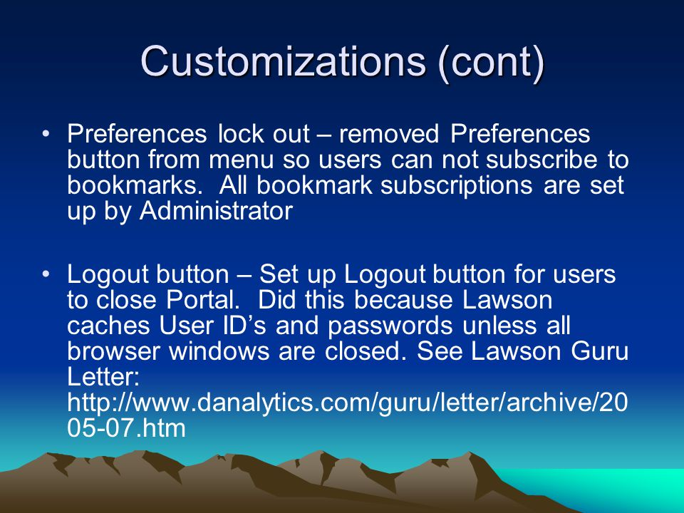 Customizations (cont) Preferences lock out – removed Preferences button from menu so users can not subscribe to bookmarks.