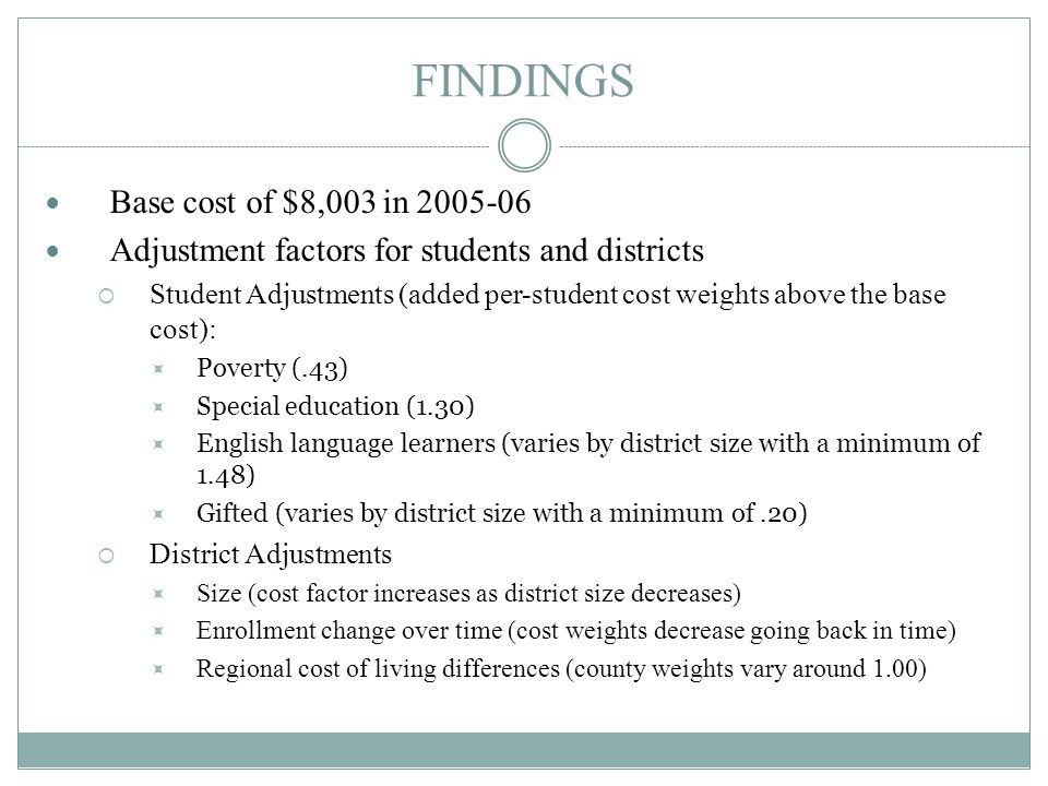 FINDINGS Base cost of $8,003 in 2005-06 Adjustment factors for students and districts  Student Adjustments (added per-student cost weights above the