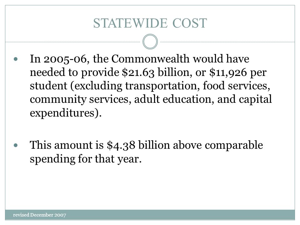 revised December 2007 STATEWIDE COST In 2005-06, the Commonwealth would have needed to provide $21.63 billion, or $11,926 per student (excluding trans