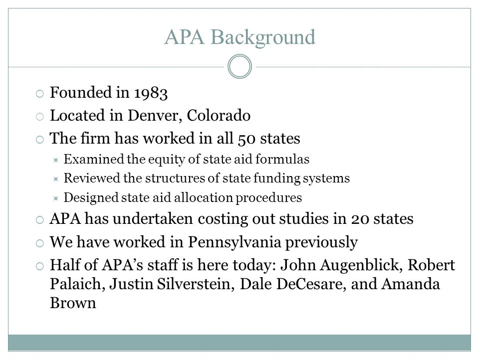 APA Background  Founded in 1983  Located in Denver, Colorado  The firm has worked in all 50 states  Examined the equity of state aid formulas  Re