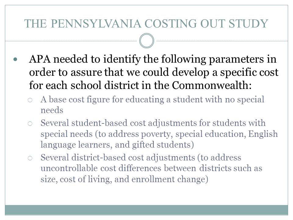 THE PENNSYLVANIA COSTING OUT STUDY APA needed to identify the following parameters in order to assure that we could develop a specific cost for each s