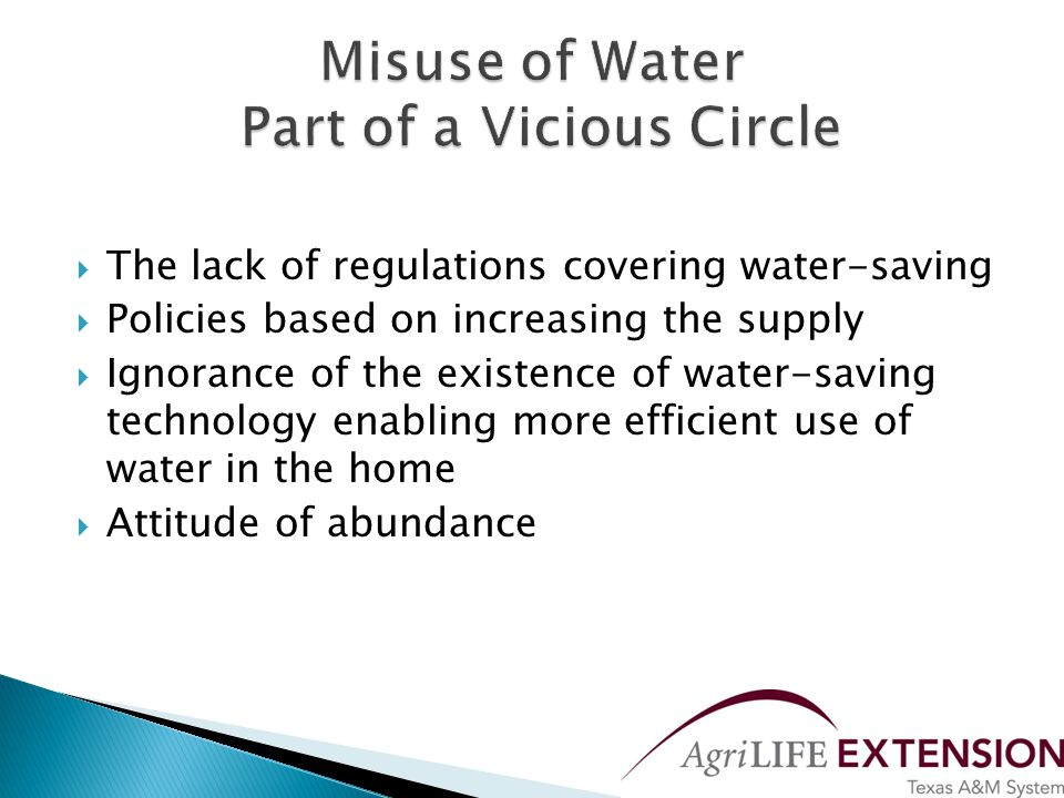  The lack of regulations covering water-saving  Policies based on increasing the supply  Ignorance of the existence of water-saving technology enabling more efficient use of water in the home  Attitude of abundance