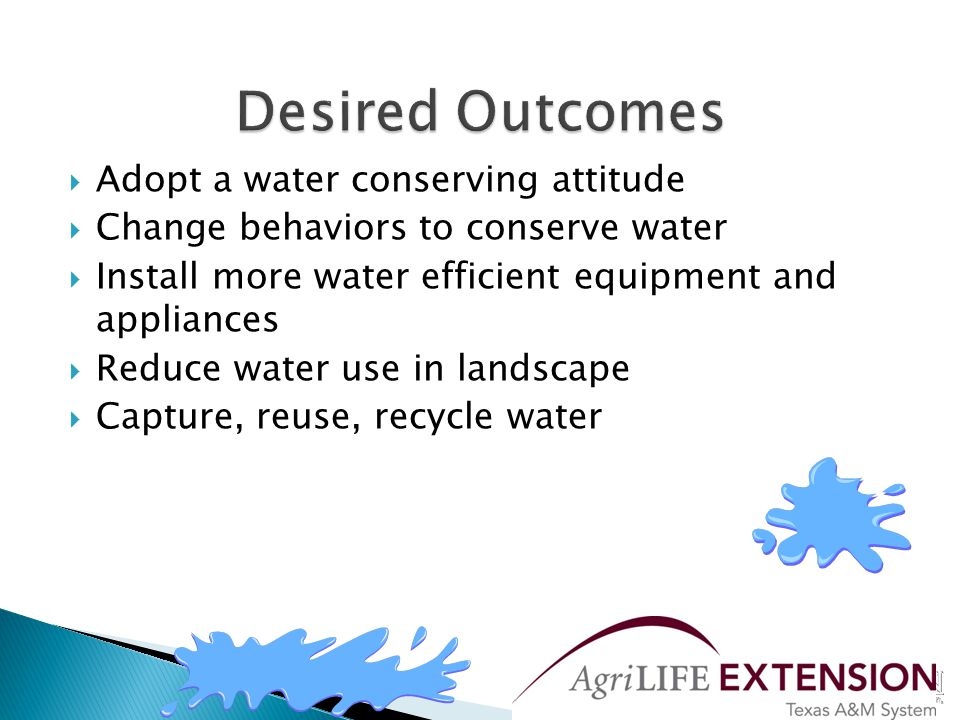  Promote a water-saving consciousness  Support changes that will achieve a reduction in water use  Use a fast, inexpensive, contentious-free approach  Shared responsibility among all