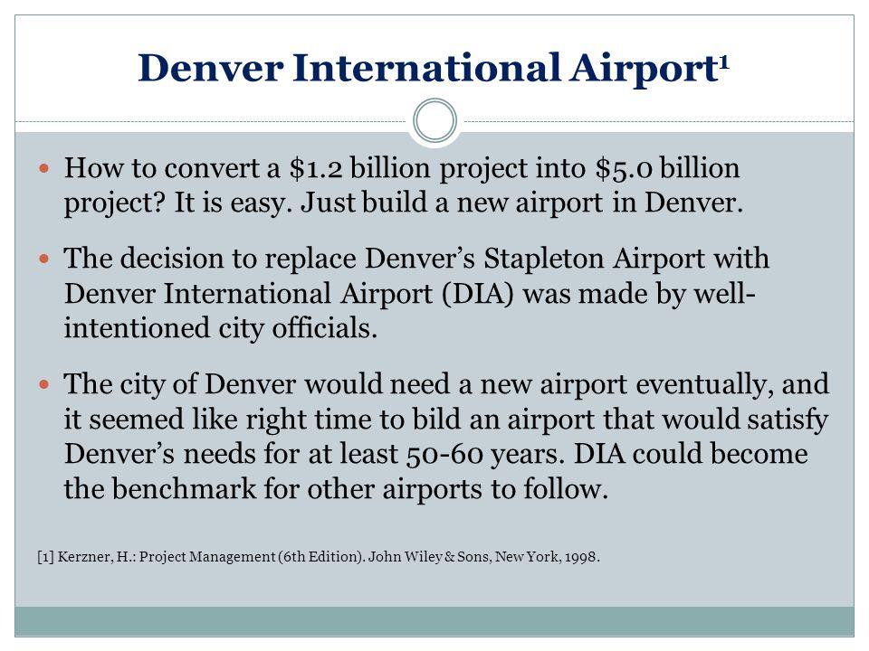 Denver International Airport 1 How to convert a $1.2 billion project into $5.0 billion project.