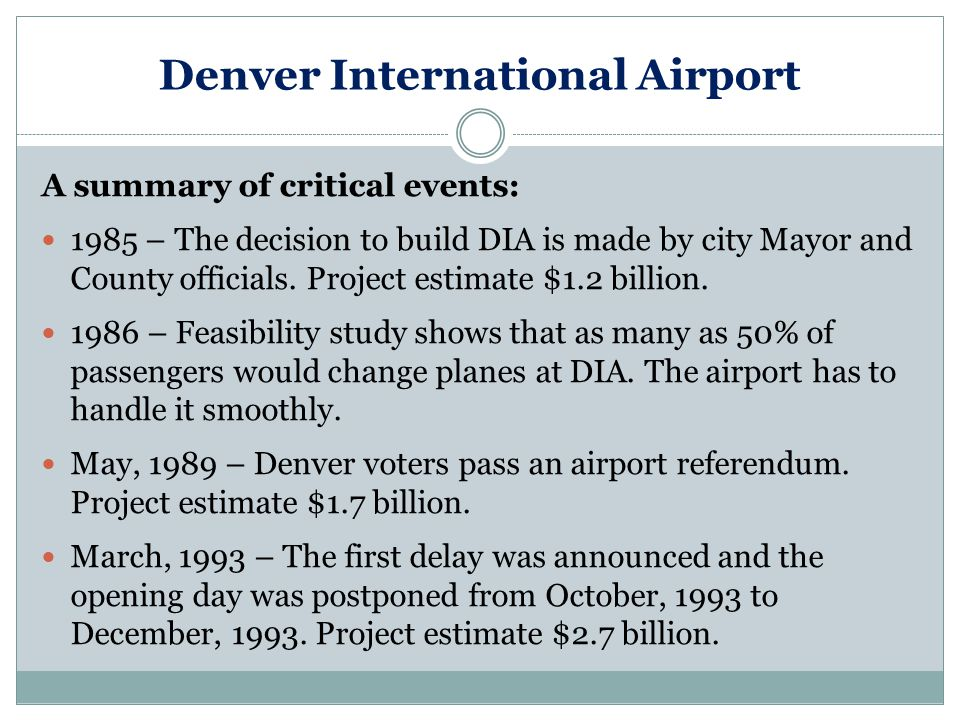 Denver International Airport A summary of critical events: 1985 – The decision to build DIA is made by city Mayor and County officials.