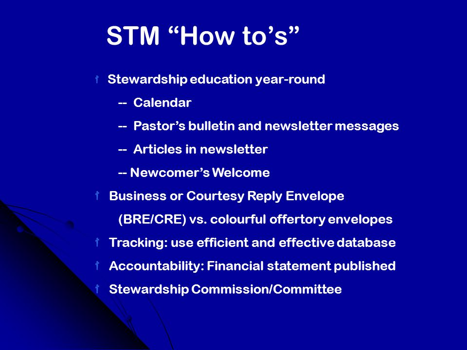 STM How to's Stewardship education year-round -- Calendar -- Pastor's bulletin and newsletter messages -- Articles in newsletter -- Newcomer's Welcome Business or Courtesy Reply Envelope (BRE/CRE) vs.