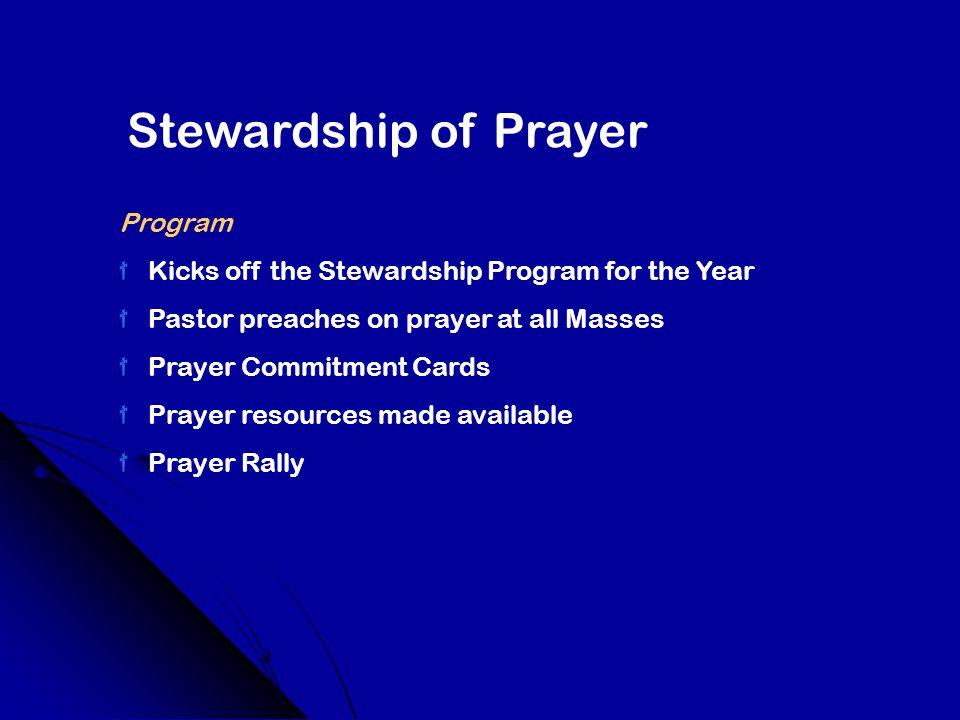 Stewardship of Prayer Program Kicks off the Stewardship Program for the Year Pastor preaches on prayer at all Masses Prayer Commitment Cards Prayer resources made available Prayer Rally