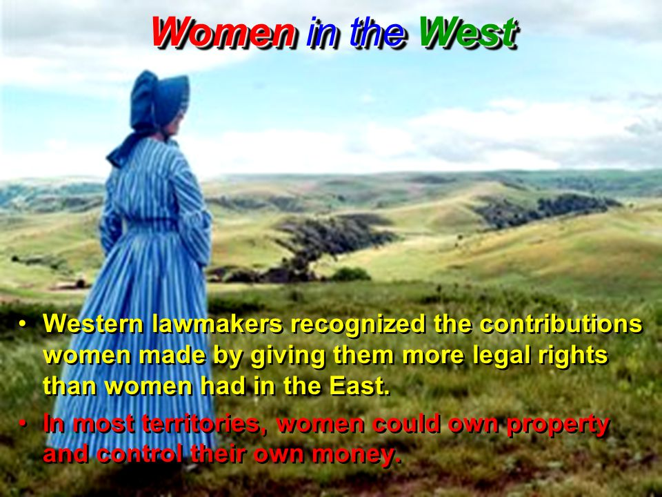 Western lawmakers recognized the contributions women made by giving them more legal rights than women had in the East.