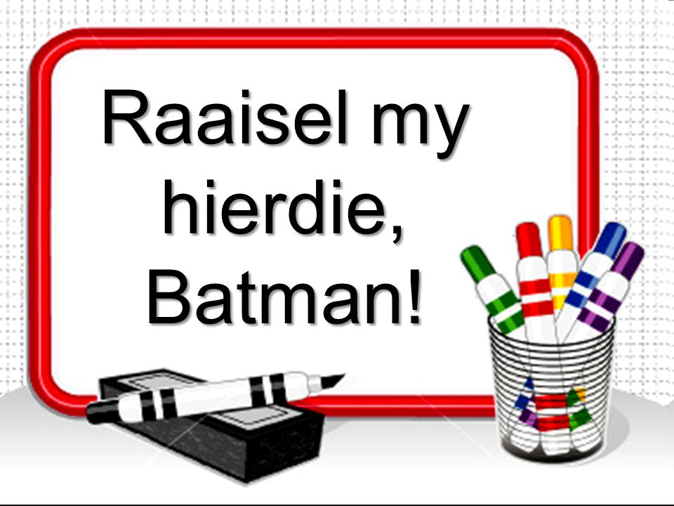 Raaisel my hierdie, Batman!