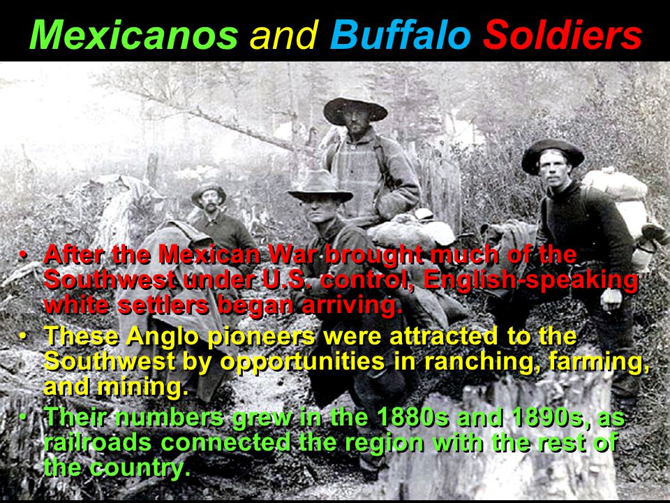 Mexicanos and Buffalo Soldiers After the Mexican War brought much of the Southwest under U.S.