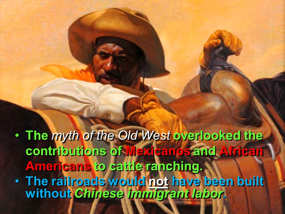 myth of the Old West MexicanosAfrican AmericansThe myth of the Old West overlooked the contributions of Mexicanos and African Americans to cattle ranching.