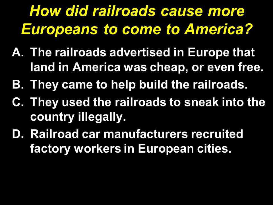 How did railroads cause more Europeans to come to America.
