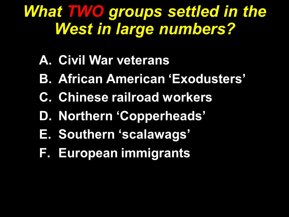 What TWO groups settled in the West in large numbers.