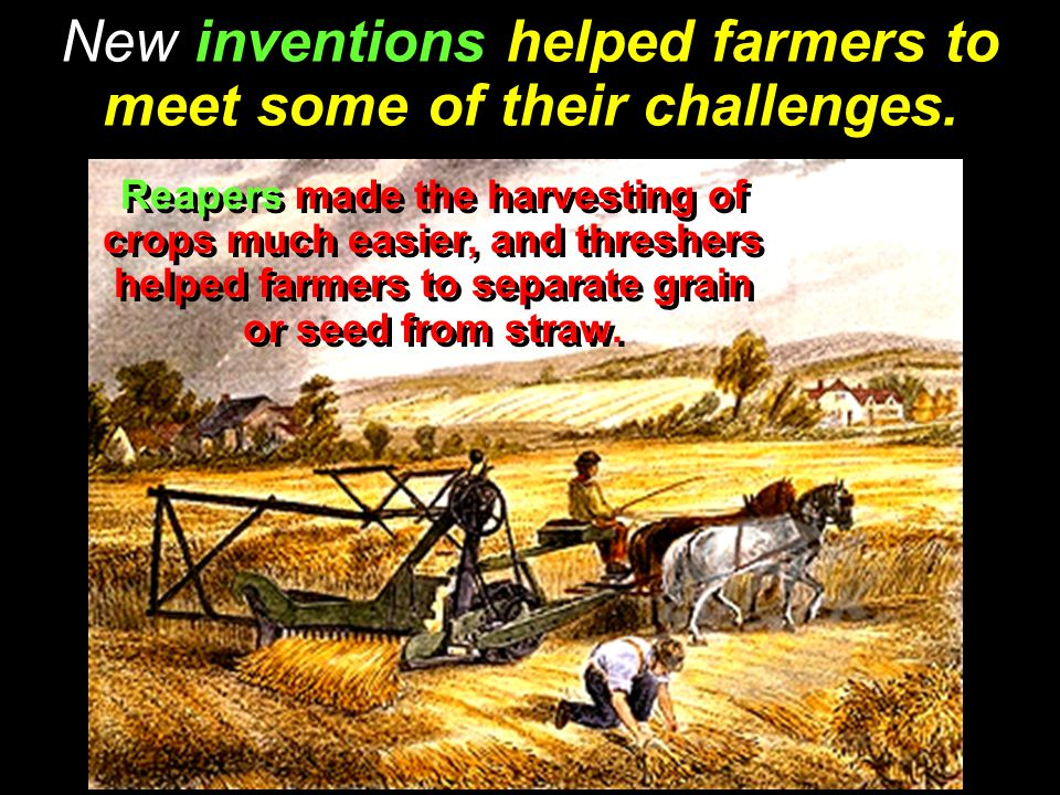 New inventions helped farmers to meet some of their challenges.