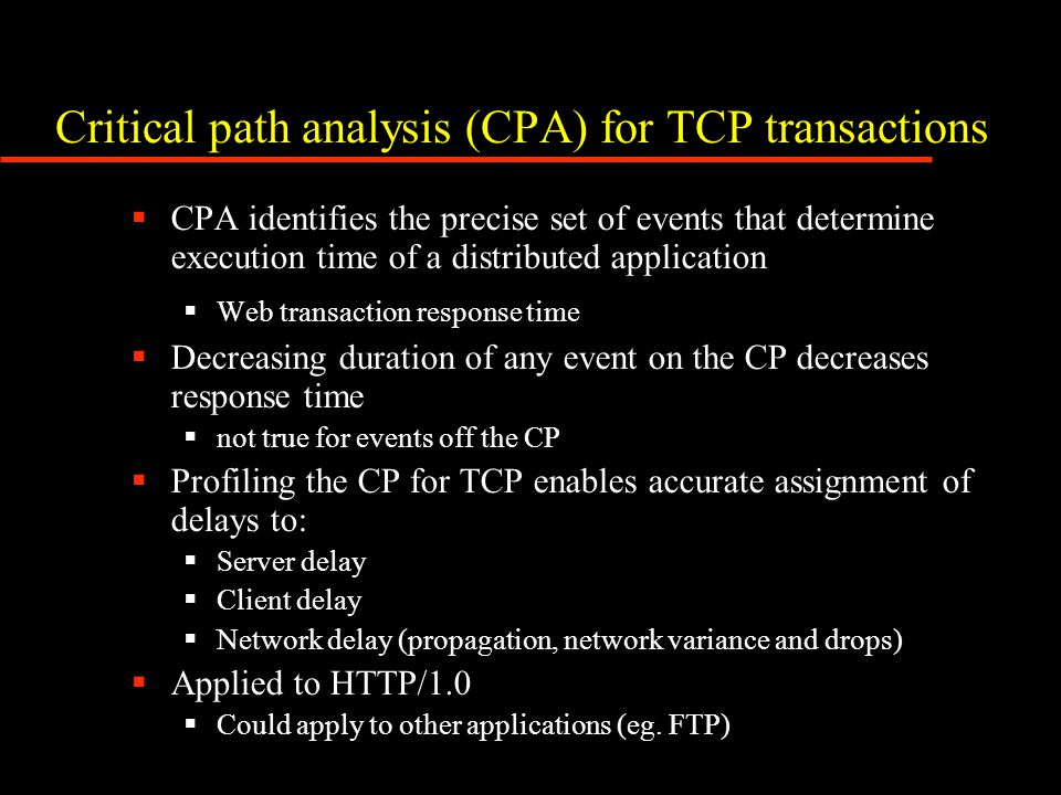Critical path analysis (CPA) for TCP transactions  CPA identifies the precise set of events that determine execution time of a distributed applicatio