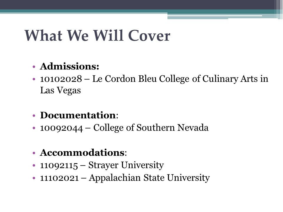 What We Will Cover Admissions: 10102028 – Le Cordon Bleu College of Culinary Arts in Las Vegas Documentation: 10092044 – College of Southern Nevada Accommodations: 11092115 – Strayer University 11102021 – Appalachian State University