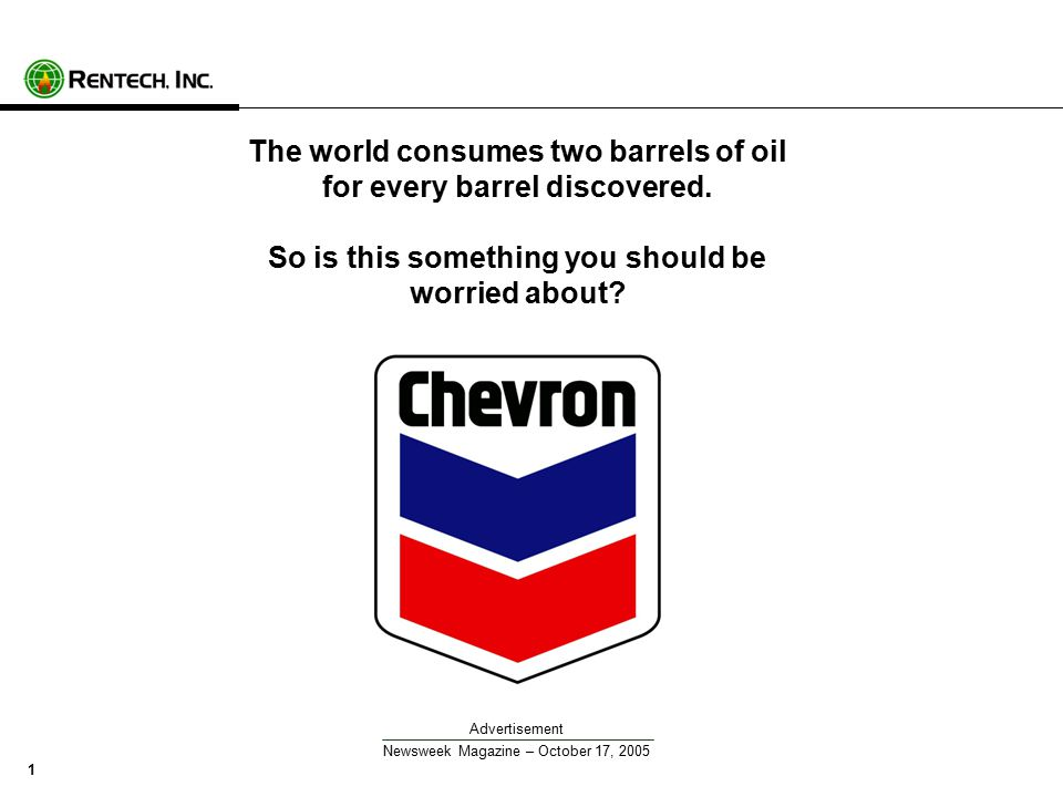 1 The world consumes two barrels of oil for every barrel discovered.