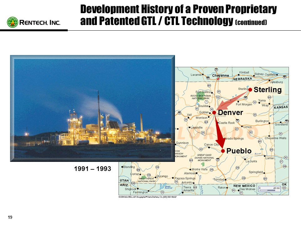 19 Development History of a Proven Proprietary and Patented GTL / CTL Technology (continued) 1991 – 1993 Denver Sterling Pueblo