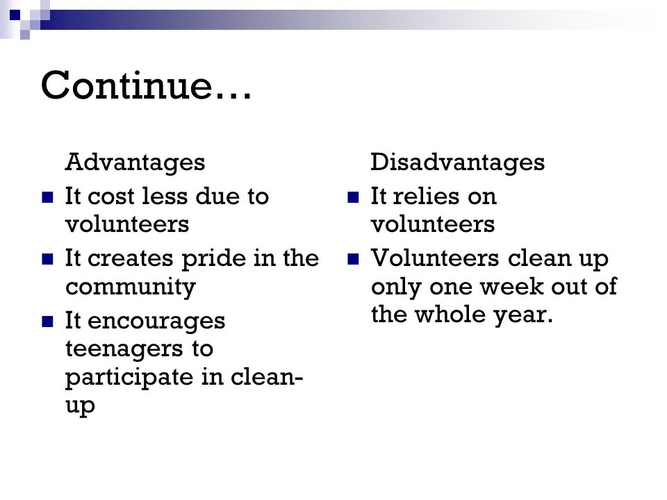 Continue… Advantages It cost less due to volunteers It creates pride in the community It encourages teenagers to participate in clean- up Disadvantage