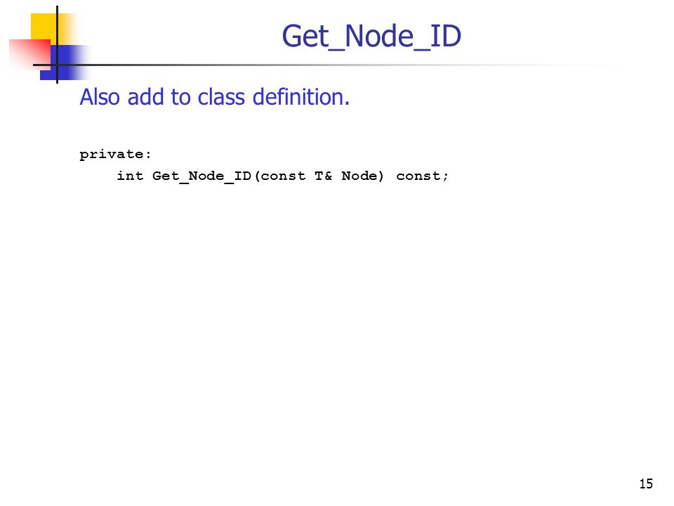 Get_Node_ID Also add to class definition. private: int Get_Node_ID(const T& Node) const; 15