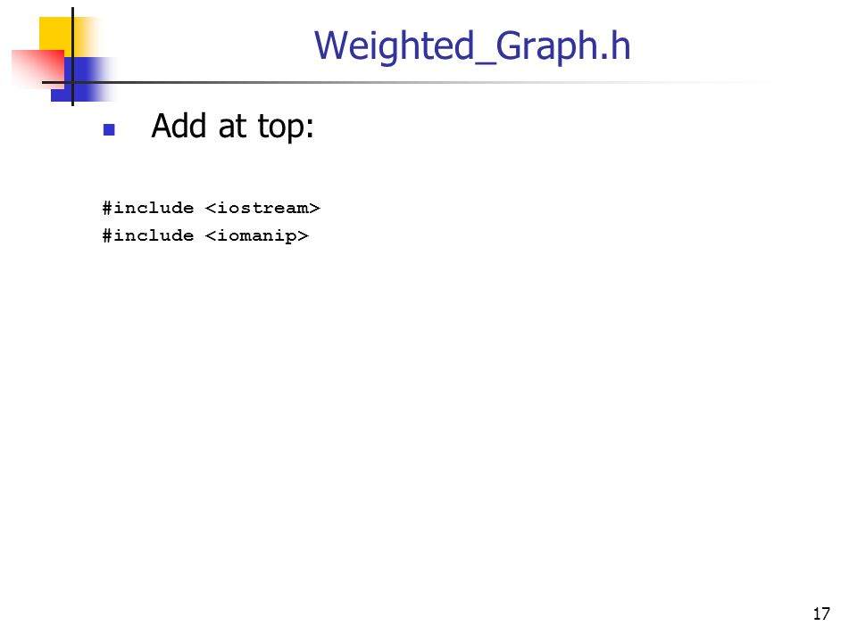 Weighted_Graph.h Add at top: #include 17