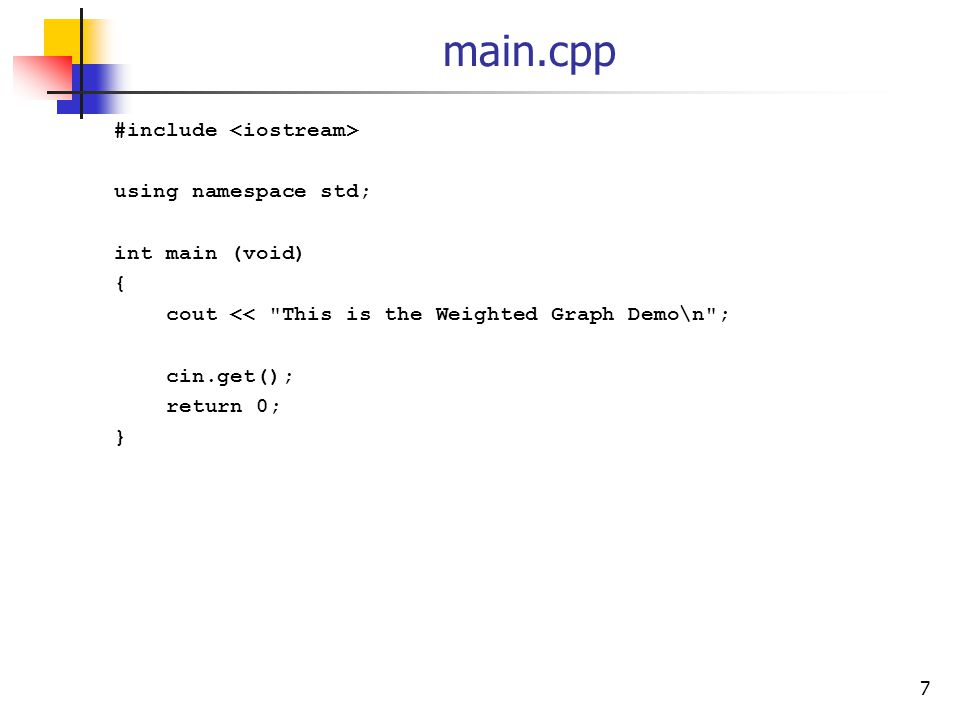 main.cpp #include using namespace std; int main (void) { cout << This is the Weighted Graph Demo\n ; cin.get(); return 0; } 7