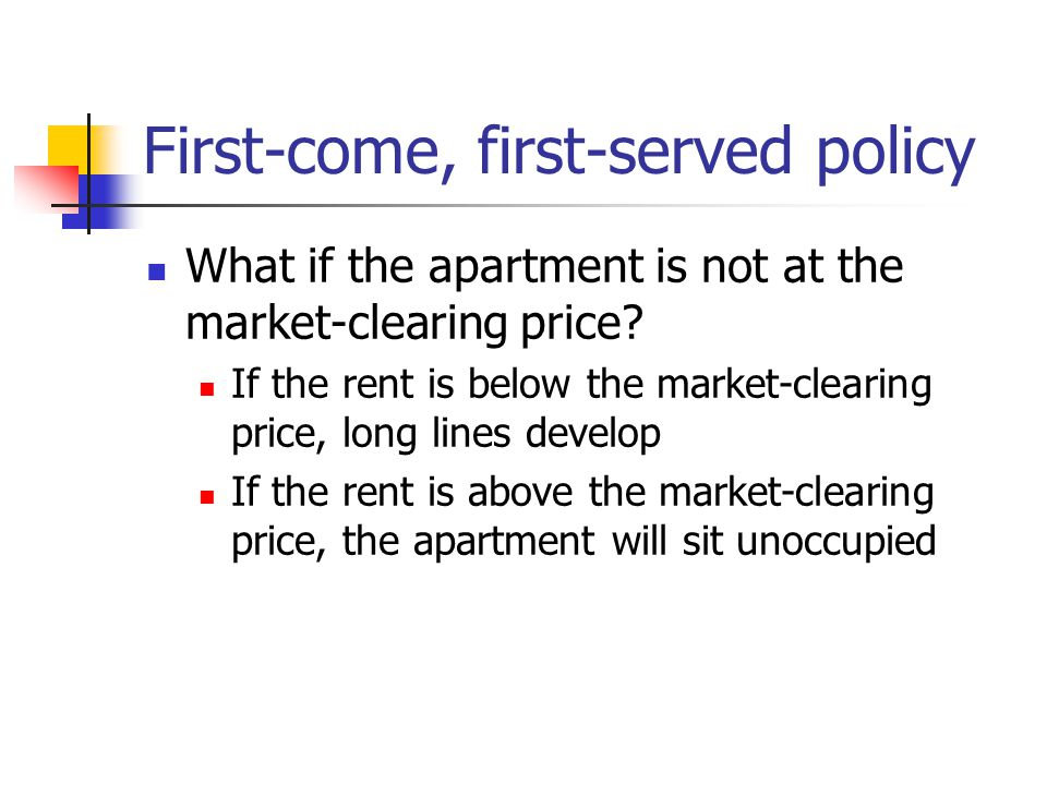First-come, first-served policy What if the apartment is not at the market-clearing price.