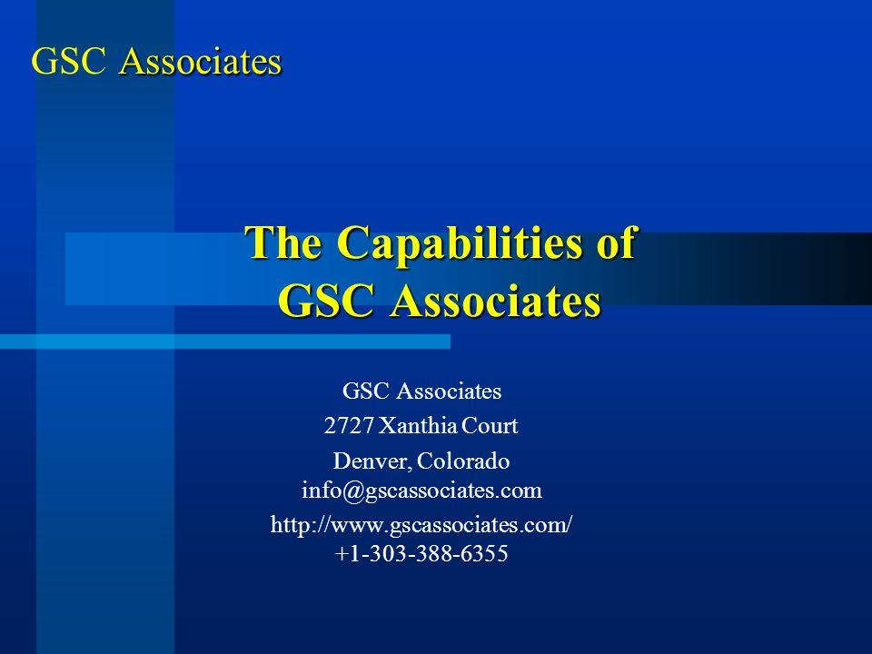 The Capabilities of GSC Associates GSC Associates 2727 Xanthia Court Denver, Colorado info@gscassociates.com http://www.gscassociates.com/ +1-303-388-6355 Associates GSC Associates