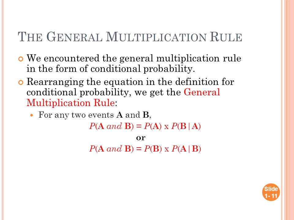 T HE G ENERAL M ULTIPLICATION R ULE We encountered the general multiplication rule in the form of conditional probability. Rearranging the equation in