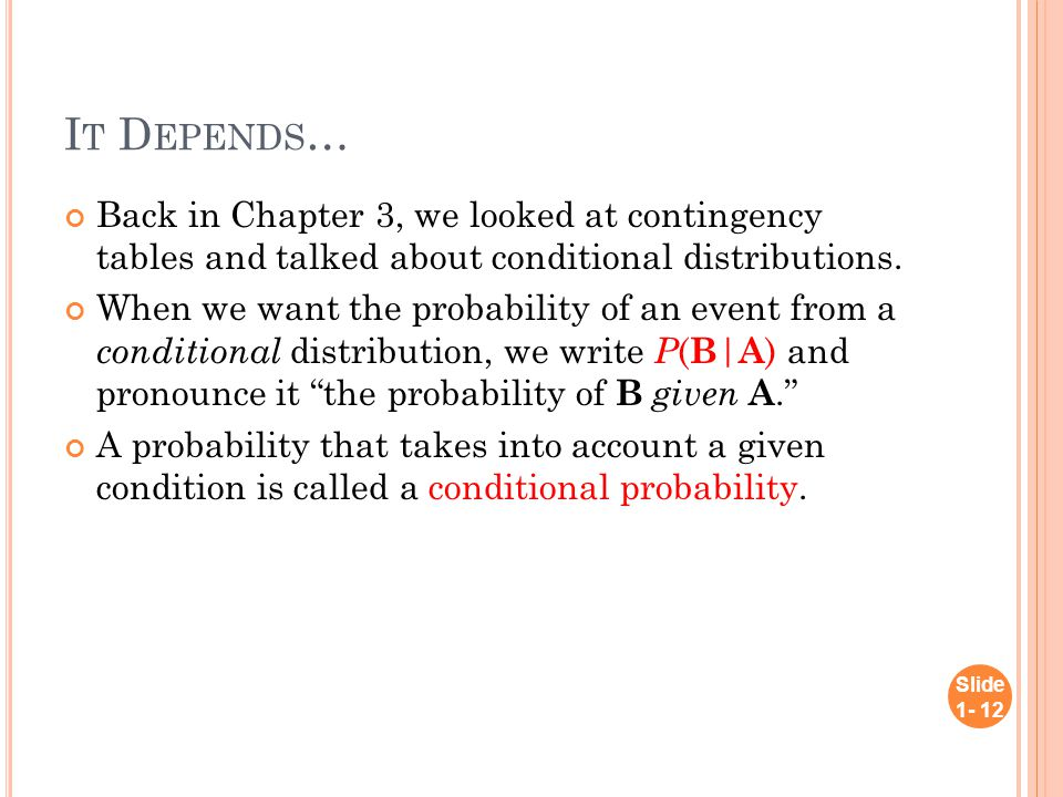I T D EPENDS … Back in Chapter 3, we looked at contingency tables and talked about conditional distributions.