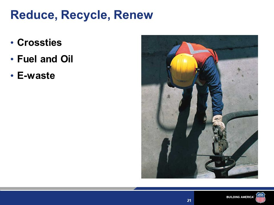 21 Reduce, Recycle, Renew Crossties Fuel and Oil E-waste