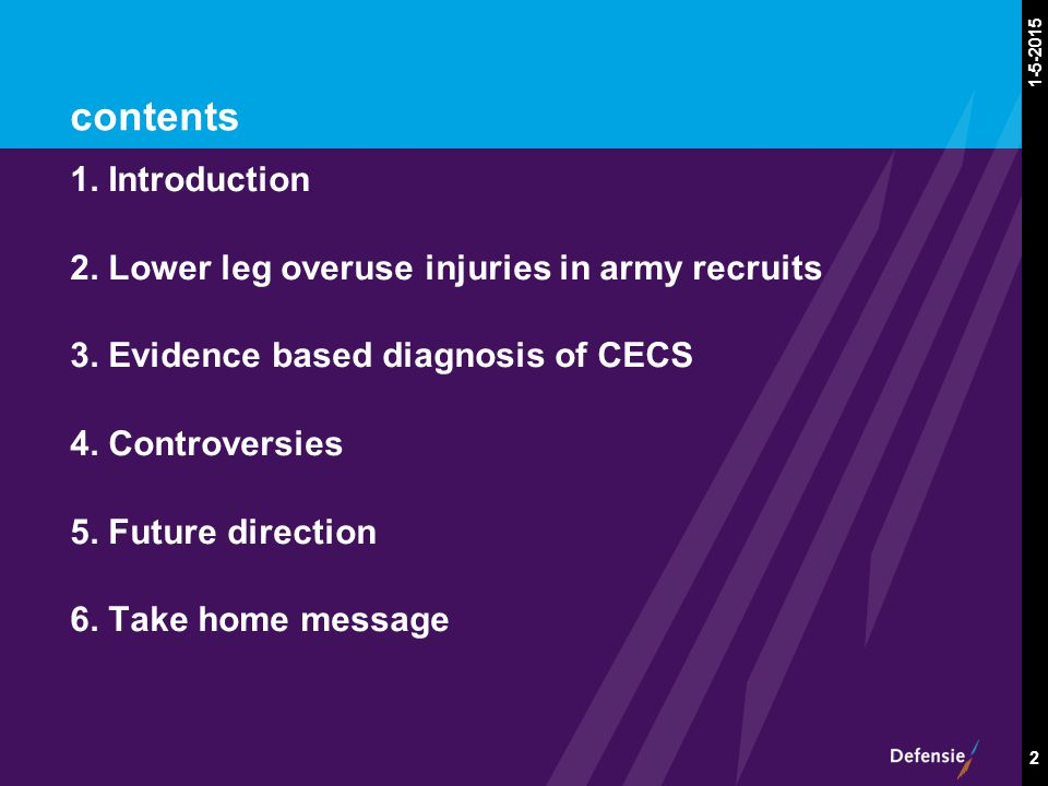 1-5-2015 2 contents 1. Introduction 2. Lower leg overuse injuries in army recruits 3. Evidence based diagnosis of CECS 4. Controversies 5. Future dire
