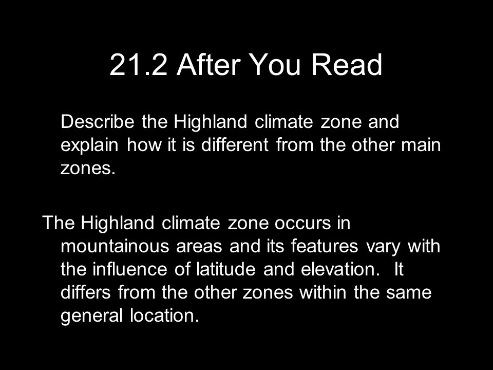21.2 After You Read Describe the Highland climate zone and explain how it is different from the other main zones. The Highland climate zone occurs in