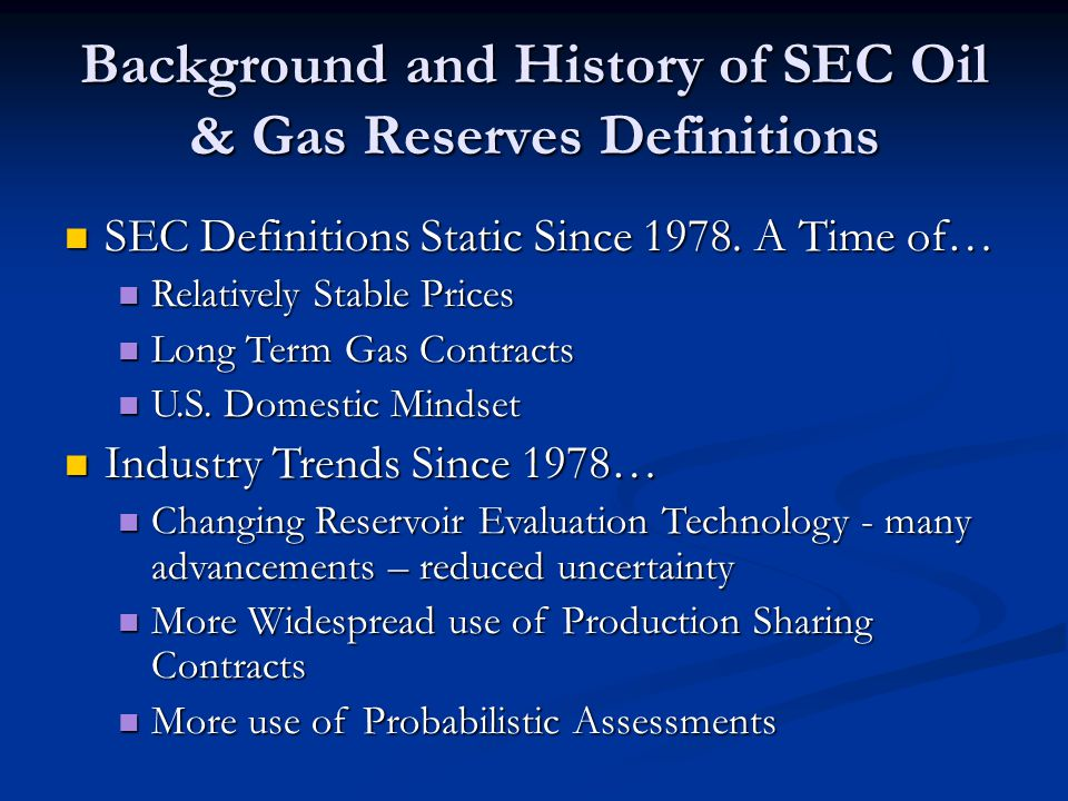 SEC Staff Petroleum Engineering Vacancy Most of 1990s Petroleum Engineering Vacancy Most of 1990s Geologist Added for short time in Mid-1998 Geologist Added for short time in Mid-1998 Two Engineers Joined in Early 1999 Two Engineers Joined in Early 1999 Ron Winfrey – Physics grad from OU –ex Ramsay Engineering Ron Winfrey – Physics grad from OU –ex Ramsay Engineering Jim Murphy – PE grad UH – ex ARCO, J.R.