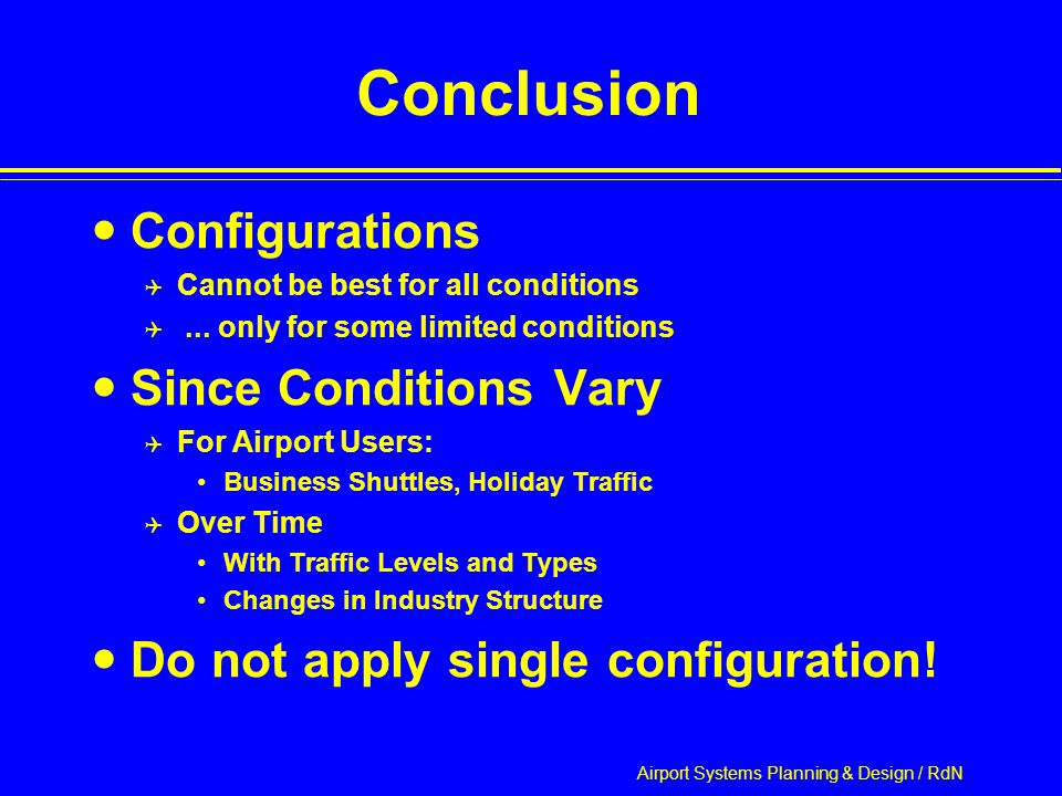 Airport Systems Planning & Design / RdN Conclusion Configurations  Cannot be best for all conditions ...