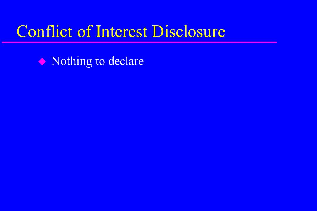 Conflict of Interest Disclosure u Nothing to declare