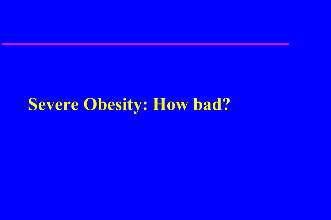 Severe Obesity: How bad