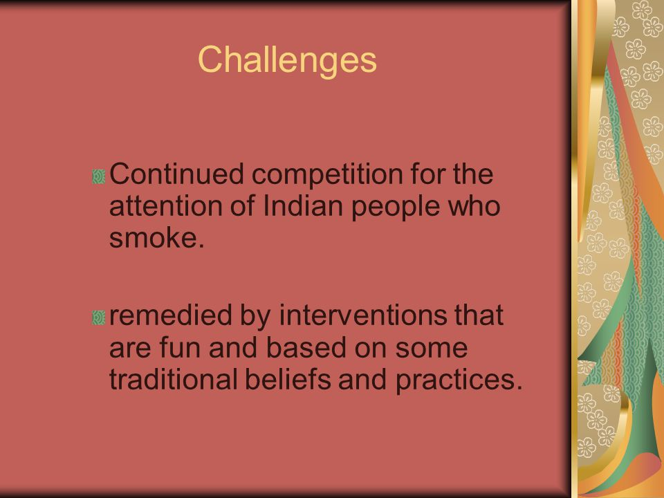 Challenges Continued competition for the attention of Indian people who smoke.