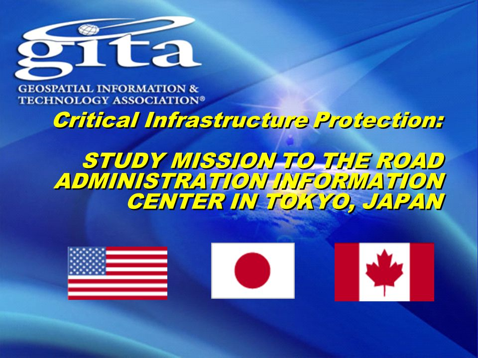Critical Infrastructure Protection: STUDY MISSION TO THE ROAD ADMINISTRATION INFORMATION CENTER IN TOKYO, JAPAN