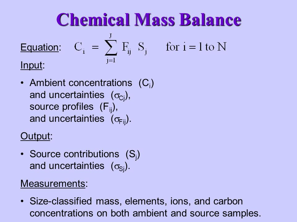 Chemical Mass Balance Equation: Input: Ambient concentrations (C i ) and uncertainties (  Cj ), source profiles (F ij ), and uncertainties (  Fij ).