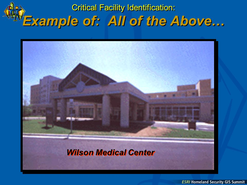 Critical Facility Identification: Example of: All of the Above… Wilson Medical Center