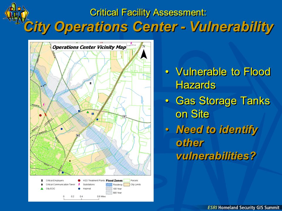Critical Facility Assessment: City Operations Center - Vulnerability Vulnerable to Flood Hazards Gas Storage Tanks on Site Need to identify other vulnerabilities.