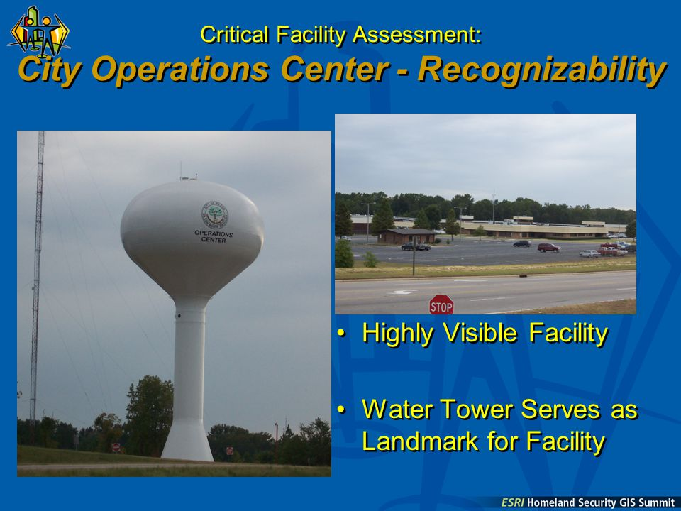 Critical Facility Assessment: City Operations Center - Recognizability Highly Visible Facility Water Tower Serves as Landmark for Facility Highly Visible Facility Water Tower Serves as Landmark for Facility