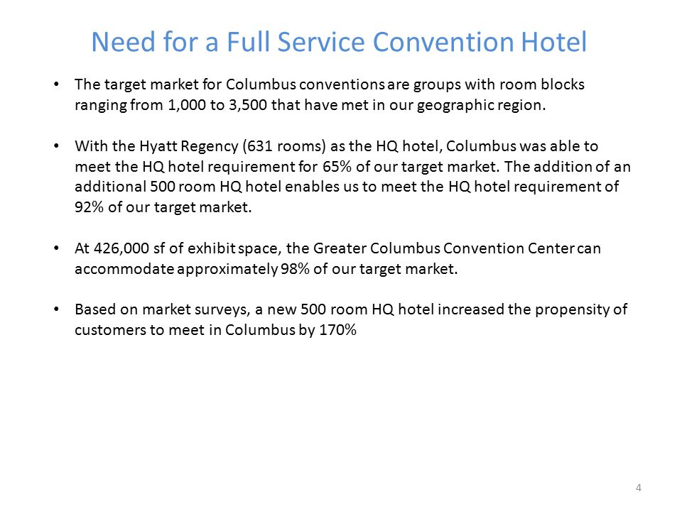 Need for a Full Service Convention Hotel 4 The target market for Columbus conventions are groups with room blocks ranging from 1,000 to 3,500 that have met in our geographic region.