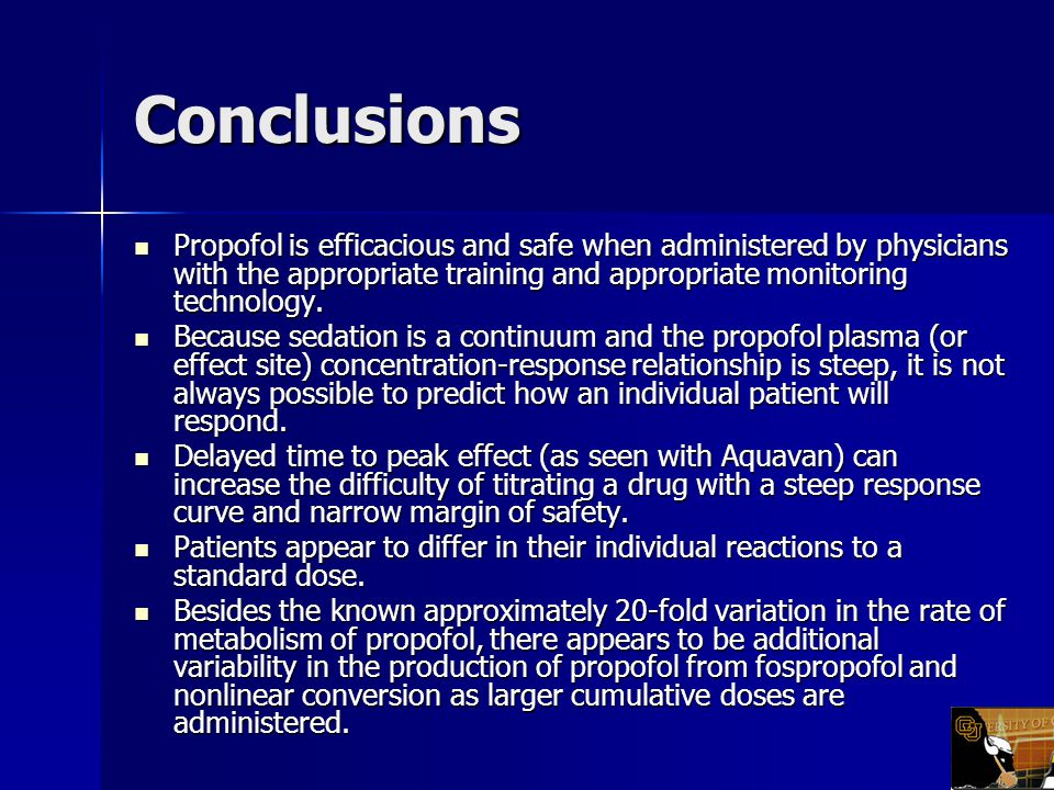 Conclusions Propofol is efficacious and safe when administered by physicians with the appropriate training and appropriate monitoring technology.