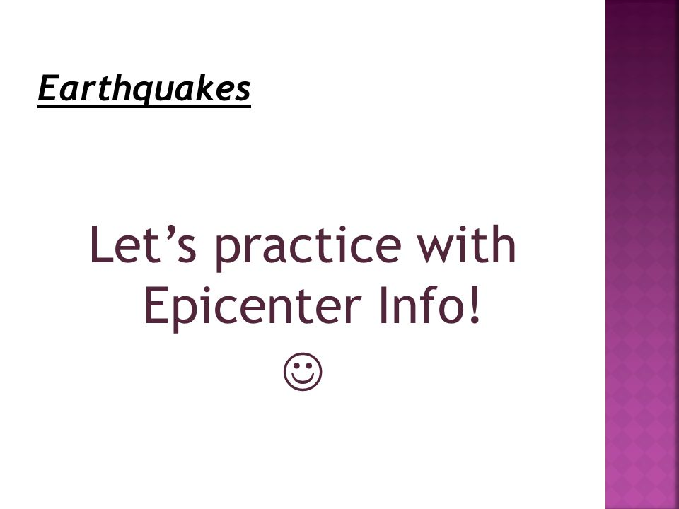 Let's practice with Epicenter Info!